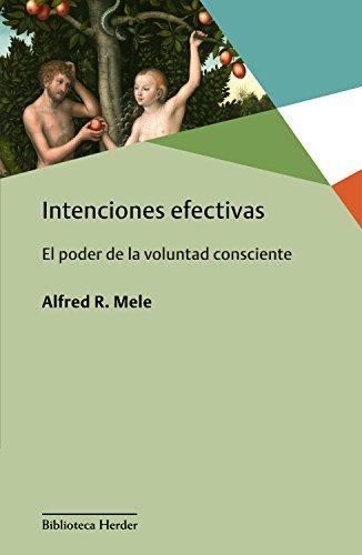 Intenciones efectivas: El poder de la voluntad consciente (Biblioteca Herder) por Alfred R. Mele