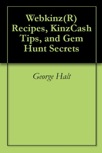 Webkinz(R) Recipes, KinzCash Tips, and Gem Hunt Secrets