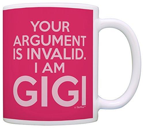 Muttertagsgeschenk Your Argument is Invalid I am Gigi Geschenk Kaffeetasse Teetasse 11 ounce rose