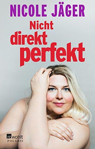 Nicht direkt perfekt: Die nackte Wahrheit übers Frausein (Jäger Frauen)