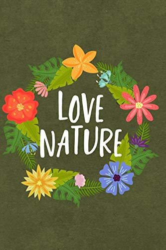 Love Nature: Journal, Notebook, Diary Or Sketchbook With Dot Grid Paper