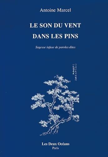 Le son du vent dans les pins : Sagesse infuse de paroles dites par Antoine Marcel