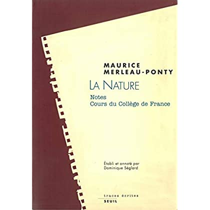 La Nature. Notes. Cours du Collège de France. Suivi de : Résumés de cours correspondants (Traces écrites)