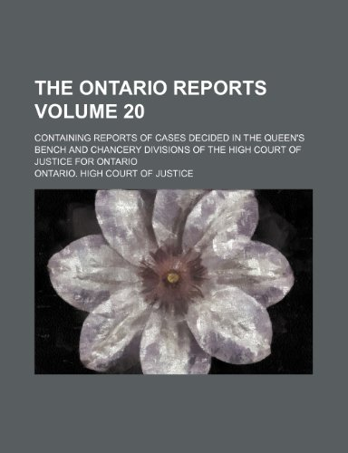 The Ontario reports; containing reports of cases decided in the Queen's Bench and Chancery Divisions of the High Court of Justice for Ontario Volume 20