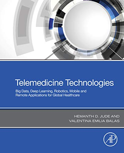 Telemedicine Technologies: Big Data, Deep Learning, Robotics, Mobile and Remote Applications for Global Healthcare (English Edition)
