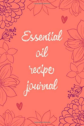 Essential oil recipe journal: A notebook to record your favorite blends: For aromatherapy, medicine, healing: Coral and pink floral cover design (Accessoires Coral)