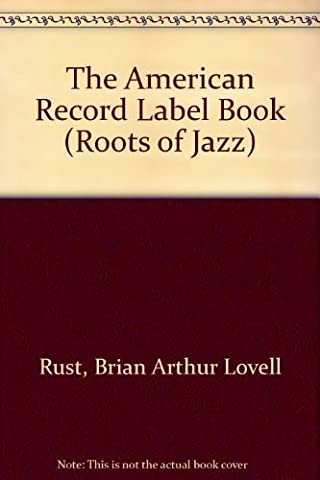 The American Record Label Book (Roots of Jazz)