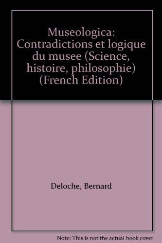 Museologica : Contradictions et logique du musée (Science, histoire, philosophie)