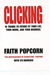 Clicking: 16 Trends to Future Fit Your Life, Your Work, and Your Business by Faith Popcorn (1996-04-22)