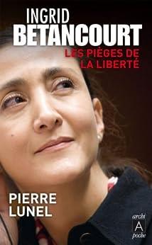 Ingrid Bétancourt, les pièges de la liberté (biographie t. 123) par [Lunel, Pierre]