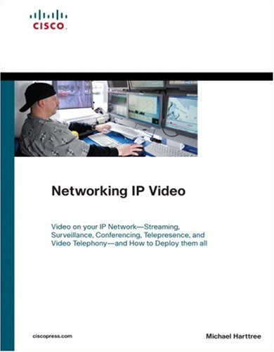 Networking IP Video: Video on your IP Network - Streaming, Surveillance, Conferencing, Telepresence, and Video Telephony - and How