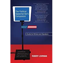 The Political Speechwriter's Companion: A Guide for Writers and Speakers