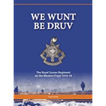 We Wunt be Druv: The Royal Sussex Regiment on the Western Front 1914-18