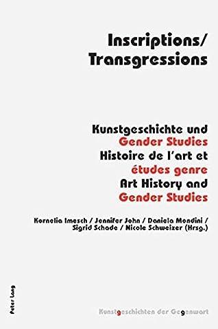 Inscriptions/Transgressions: Kunstgeschichte und Gender Studies- Histoire de l'art et études genre- Art History and Gender Studies (Kunstgeschichten der Gegenwart) (2008-03-17)