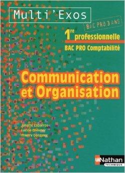 Communication et organisation 1e Bac pro 3 ans comptabilité de Juliette Caparros,Lucine Chevrier,Thierry Gonzalez ( 28 avril 2010 )
