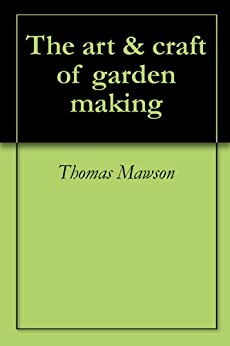 The art & craft of garden making by [Mawson, Thomas]