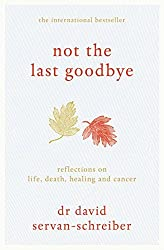 Not the Last Goodbye: Reflections on life, death, healing and cancer by David Servan-Schreiber (2011-11-18)