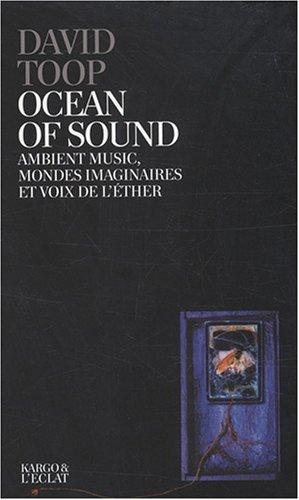 Ocean of sound : Ambient music, mondes imaginaires et voix de l'éther par David Toop