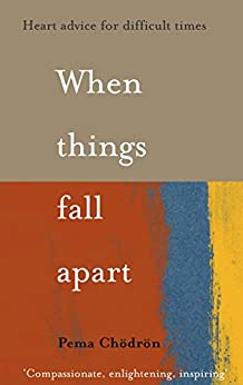 When Things Fall Apart: Heart Advice for Difficult Times by [Chödrön, Pema]