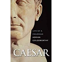 [Caesar: Life of a Colossus] (By: Research Fellow Adrian Goldsworthy) [published: September, 2006]