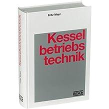 Handbuch der Kesselbetriebstechnik: Kraft- und Wärmeerzeugung in Praxis und Theorie