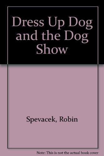 Dress Up Dog and the Dog Show by Spevacek, Robin, Spevacek, Sara (2002) Paperback