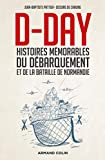 D-Day - Histoires mémorables du Débarquement et de la bataille de Normandie