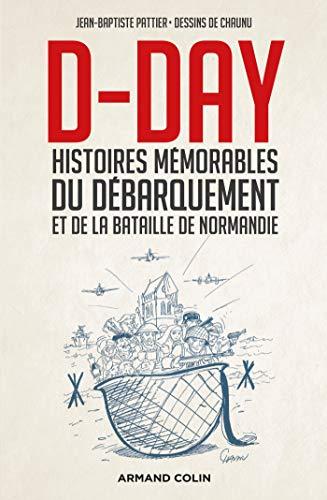 D-Day - Histoires mémorables du Débarquement et de la bataille de Normandie par  Jean-Baptiste Pattier, Emmanuel Chaunu