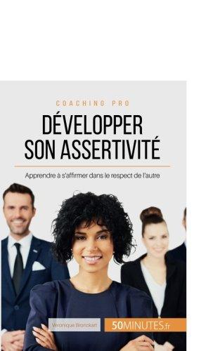 Dvelopper son assertivit: Apprendre  s'affirmer dans le respect de l'autre