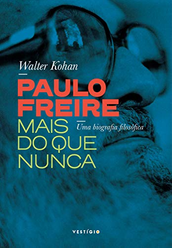 Paulo Freire mais do que nunca: Uma biografia filosófica (Portuguese Edition)