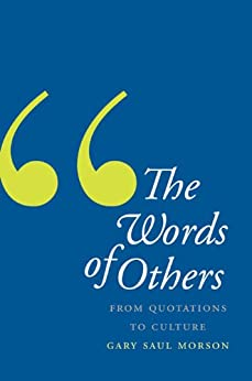 The Words of Others: From Quotations to Culture de [Morson, Gary Saul]