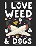 I Love Weed & Dogs: A Wide Ruled Composition Notebook For Men And Women Who Love Cannabis And Dogs
