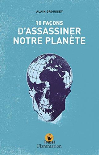 10 façons d'assassiner notre planète par Alain Grousset