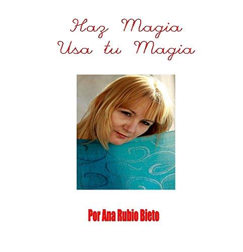HAZ MAGIA USA TU MAGIA por ANA RUBIO