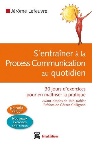 S'entraîner à la Process Com au quotidien - 30 jours d'exercices pour en maîtriser la pratique