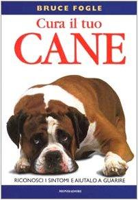 Cura il tuo cane (Illustrati. Natura e giardinaggio)
