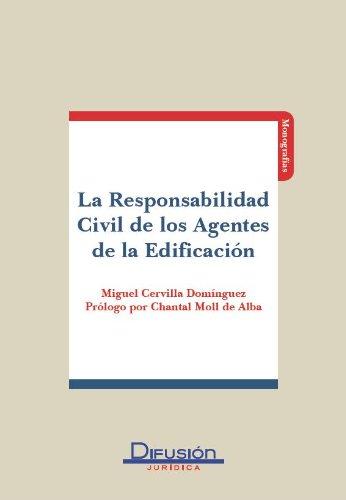 Responsabilidad Civil de los Agentes de la Edificacion por Miguel cervilla