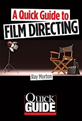 A Quick Guide to Film Directing (Quick-Guides) by Ray Morton (2014-05-22)