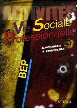 Vie sociale et Professionnelle BEP : Activités de Sylvie Morançais,Nathalie Tavoukdjian ( 1 janvier 2007 )