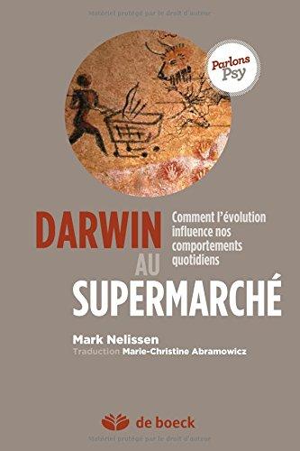 Darwin au supermarché : Comment l'évolution influence nos comportements quotidiens par Mark Nelissen