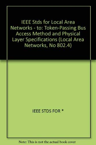 IEEE Standards for Local Area Networks: Token-Passing Bus Access Method and Physical Layer Specifications (Local Area Networks, No 802.4)
