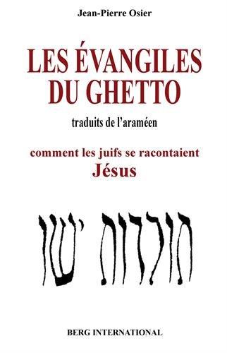 L'évangile du ghetto: Comment les juifs se racontaient Jésus par Jean-Pierre Osier