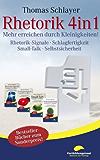 Rhetorik 4in1: Mehr erreichen durch Kleinigkeiten (Rhetorik-Signale, Schlagfertigkeit, Small-Talk, Selbstsicherheit) (Kleinigkeiten-Ratgeber)