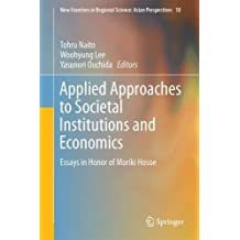 Applied Approaches to Societal Institutions and Economics: Essays in Honor of Moriki Hosoe (New Frontiers in Regional Science: Asian Perspectives, Band 18)