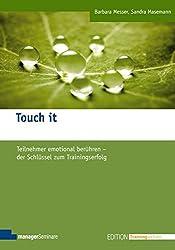 Touch it: Teilnehmer emotional berühren - der Schlüssel zum Trainingserfolg (Edition Training aktuell)