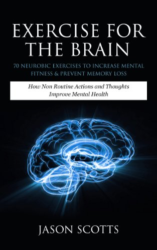 Exercise For The Brain: 70 Neurobic Exercises To Increase Mental Fitness & Prevent Memory Loss: How Non Routine Actions And Thoughts Improve Mental Health (English Edition) (Ds Brain Challenge)