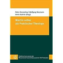 Martin Luther als Praktischer Theologe (Veröffentlichungen der Wissenschaftlichen Gesellschaft für Theologie (VWGTh))