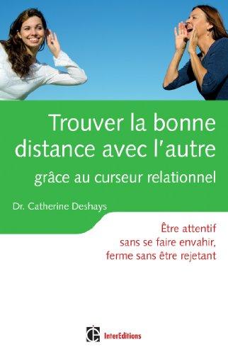 Trouver la bonne distance avec l'autre grâce au curseur relationnel - 2e éd.: Être attentif sans se faire envahir, ferme sans être rejetant
