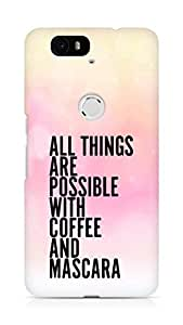 AMEZ all things are possible with coffee and mascara Back Cover For Huawei Nexus 6P