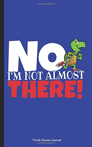 No, I'm Not Almost There! Turtle Runner Journal: Half Full Marathon Running Quote, DIY Writing Diary Planner Note Book - 100 Lined Pages + 8 Blank (54 Sheets), Small 5x8